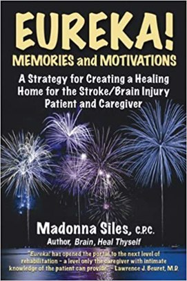 Eureka! Memories and Motivations: A Strategy for Creating a Healing Home for the Stroke/Brain Injury Patient and Caregiver