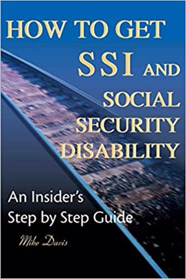 How to Get SSI and Social Security Disability: An insider's Step by Step Guide