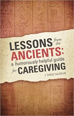 Lessons from the Ancients: A Humorously Helpful Guide for Caregiving